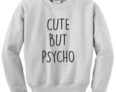 Cute but psycho sweatshirt funny fleece pullover sweater Unisex mens womens typographic quote heavy blend long Sleeve crewneck