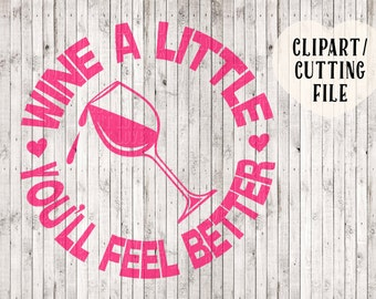 wine a little you'll feel better svg, wine svg, wine clipart, wine sign stencil, svg cut file, cutting file, vinyl designs, wine printable