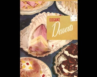 Elegant Desserts: 220 Deliciously Distinctive Desserts - Illustrated by Kay Lovelace -Published Culinary Arts Institute  Recipe Book c. 1955