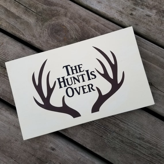 The Hunt is Over 12 x 7 Pine Wood Painted Sign