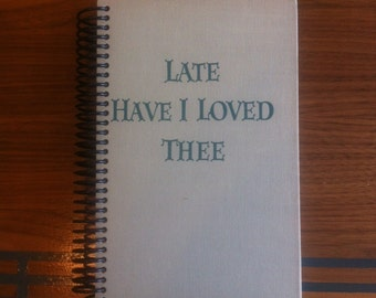 Late Have I Loved Thee , Blank Book Journal or Sketchbook