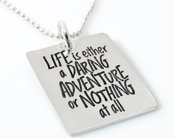 Life is either a daring adventure, or nothing at all – sterling silver hand stamped necklace