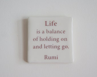 Porcelain Tile with Rumi Quote - Handmade Hanging Tile - Rumi Quote - Life is a balance of holding on and letting go