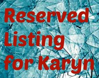 Reserved Listing for Karyn Thank You