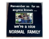 Remember as far as anyone knows we're a nice normal family primitive frame sign