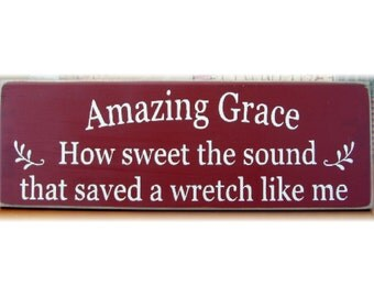 Amazing Grace how sweet the sound that saved a wretch like me wood sign