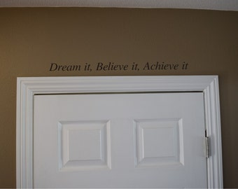 Dream it Believe it Achieve it decal - door decal - over the door decal - inspirational decal - home decal - childs decal - entry decal