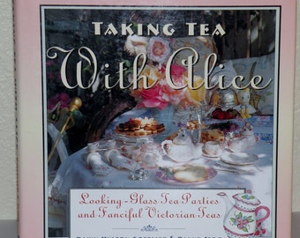 Taking Tea with ALICE Looking glass tea parties book