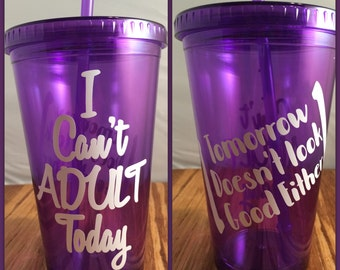 I Can't ADULT today, Tumbler Cup- Add personalized FREE for limited time. 16oz