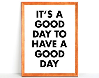 Printable Typography Wall Art It's a GOOD DAY to HAVE a Good Day Black White Minimalistic Art Print Motivational Inspirational Quote Type