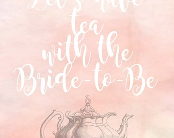 Let's Have Tea with the Bride-to-Be - Printable Sign