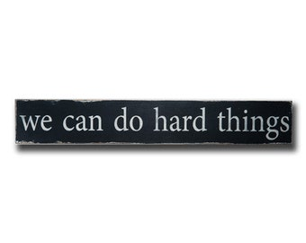 We Can Do Hard Things Distressed Sign in Black with White Vintage Style - Large