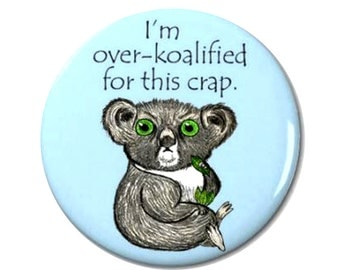 Over Koalified Koala Magnet or Button-F1