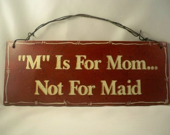 Mom Sign M is for Mom not Maid Comical Wooden Sign