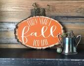 Wood Slice Pumpkin, Every Year I Fall for Fall, Painted Wood Slice Pumpkin, Rustic Fall Decor, Handpainted Fall Decor