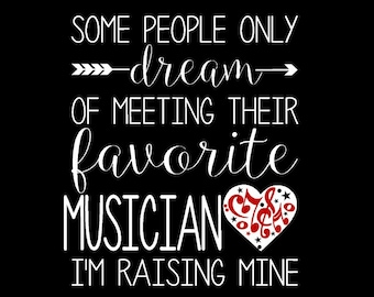 ORIGINAL DESIGN, I raised mine, Band Tee, Band Mom Shirt, Some people only dream of meeting their favorite Musician I raised mine