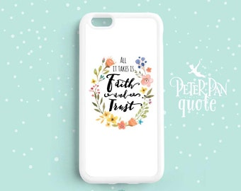 Peter Pan Quote, All it takes is faith and trust iPhone 7 5C 5S 6s 6 plus, Disney Movie Quote Samsung Galaxy S6 S5 S4 S3, Note 3 4 5 Qt71a