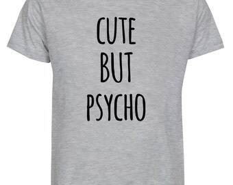 Cute But Psycho Funny Shirt Text Tee Tumblr Shirts Quote T Shirt Unisex Tee Men Shirt Women T-Shirt Teen TShirt