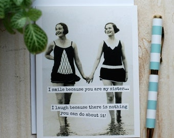 Card #342 - I Smile Because You Are My Sister... I Laugh Because There Is Nothing You Can Do About It! - Blank Inside Greeting