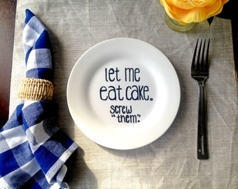 Let ME Eat Cake Screw Them Hand Painted Appetizer, Salad or Dessert Plate
