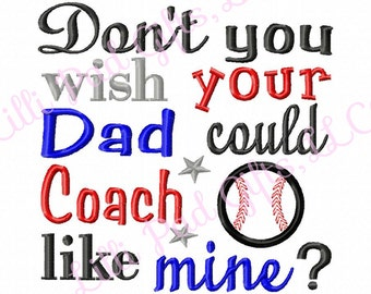 Don't you wish your Daddy could Coach like mine - BASEBALL - Machine Embroidery Design - 7 Sizes
