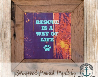 Rescue is a Way of Life - Framed in Reclaimed Barnwood Pet Decor - Handmade Ready to Hang | Size and Price via Dropdown