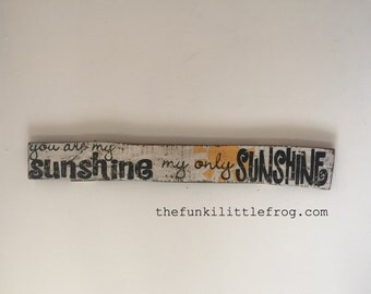 You are my Sunshine my only Sunshine, Handpainted Sign Painted on Reclaimed Wood,  TheFunkiLittleFrog