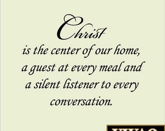 Christ is the Center of Our Home, a Guest at Every Meal and a Silent Listener to Every Conversation Vinyl Wall Decal