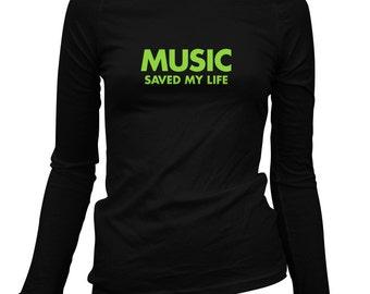 Women's Music Saved My Life Long Sleeve Tee - S M L XL 2x - Ladies' Music T-shirt, Hip Hop, Jazz, Classical, Rock, Soul, DJ - 3 Colors
