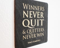 Winners never quit and quitters never win. ~ Vince Lombardi. Inspirational Quotes, Life Quotes