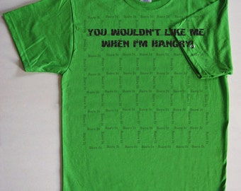 You Wouldn't Like Me When I'm Hangry Inspired By The Hulk Geek/Nerd Funny Humor Tshirt Size Small Medium Large XLarge Color Green