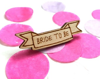 Bride to be - Wooden Pin Badge, Laser Cut Birch Wood, Wooden Brooch, Made in uk - Hen do badge - Getting married badge