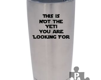 This Is Not The Yeti You Are Looking For - Star Wars inspired Custom Vinyl Decal for Yeti, Rambler, Tumbler, Mug, Cup, etc...