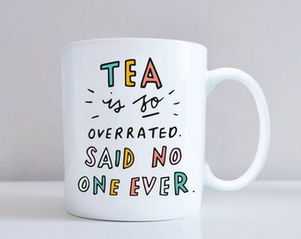 Tea Is So Overrated Said No One Ever Mug