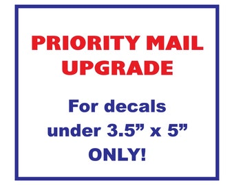 """PRIORITY MAIL UPGRADE  - For Decals under 3.5"""" x 5"""" Only!  -  Please Contact us before purchasing!!  - Total Cost: 3.65"""