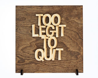 Too Legit To Quit - Today Is A Good Day - Funny Sign - Motivational Decor - Inspirational Art - Inspiring Wall Art - Graduation Gift