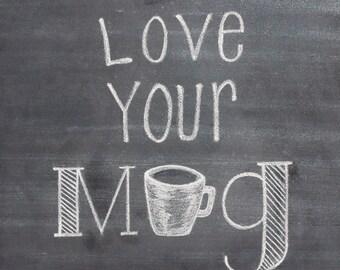 "Love Your Mug 5x7""  Download Printable. Coffee art - coffee illustration - Chalkboard Print"