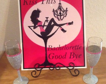 Bachelorette Sign..Kiss This Bachlorette Good Bye