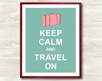 Keep Calm and Travel On - Instant Download, Custom Color, Personalized Gift, Inspirational Quote, Keep Calm Poster,Kitchen Decor