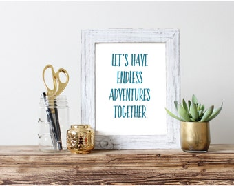 Let's Have Endless Adventures Together - 8x10 Print