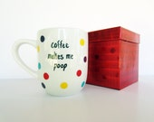 coffee cup funny coffee mug hand painted coffee makes me poop birthday gift custom personalized cup decorative gift box for her for him