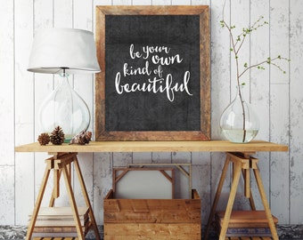 Instant Download - Printable Quote - Be Your Own Kind Of Beautiful - Typographic Print - Inspirational Quote - Wall Art Quote -| Life Quote