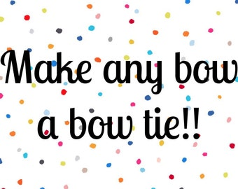 Make Any Bow a Bow Tie!!!