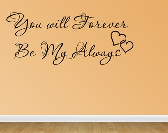 Wall Decal You Will Forever Be My Always Vinyl Wall Decal Vinyl Lettering Hand Drawn Design (JR946)