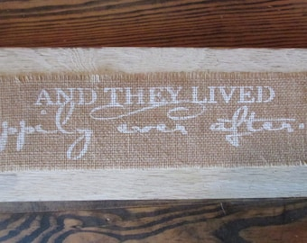 And they lived Happily ever after, burlap sign, wooden sign