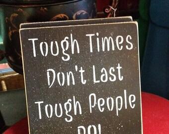 TOUGH TIMES DON'T Last... Tough People Do!