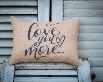 love you more pillow, decorative pillow, home decor, love, burlap pillow, fabric pillow 14x9 accent pillow