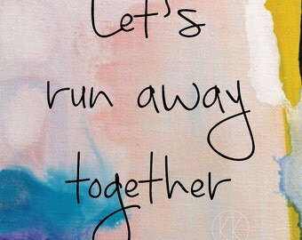 Let's Run Away Together, Art Print, A4 Print, Wall Art, Decor, Gift, Abstract, Acrylic, Australian Art, Quote