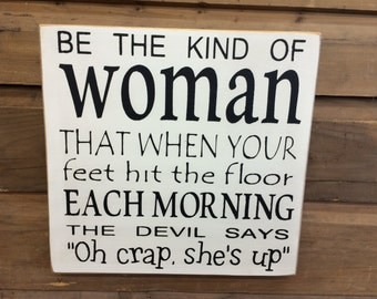 Be The Kind Of Woman That When Your Feet Hit The Floor... - Primitive Sign | Funny Gift | Country Sign | Home Decor