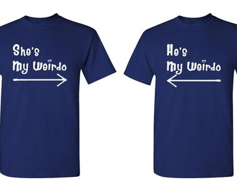 SHE'S my / HE'S my WEIRDO - Two T-Shirt Combo!  His and Hers boyfriend girlfriend couples husband wife best friends lovers pals buddies